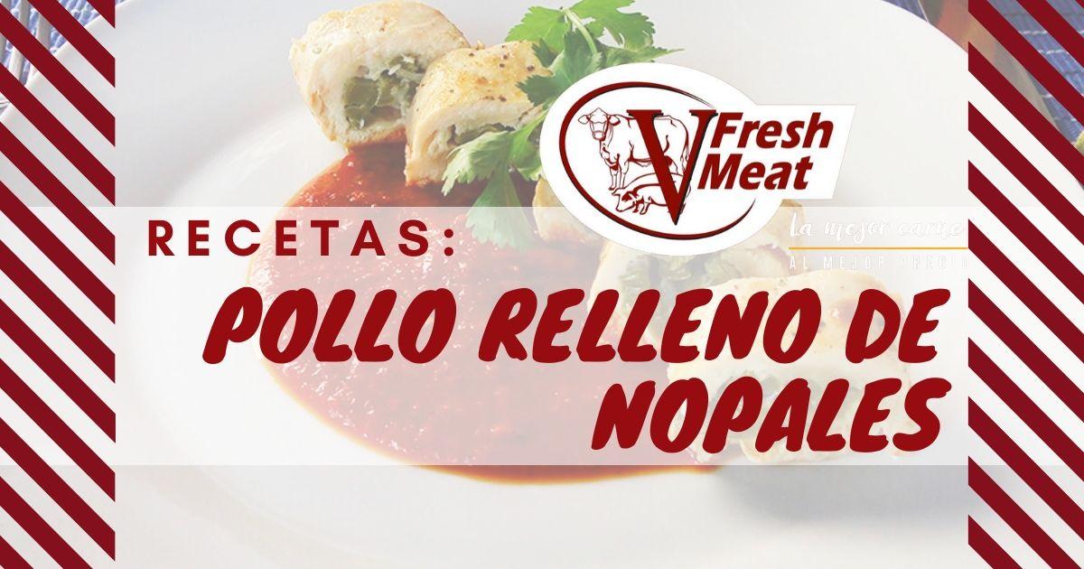 Recetas FreshMeat Pollo relleno de Nopales